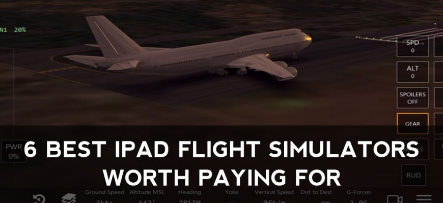 6 Best iPad Flight Simulators Worth Paying For